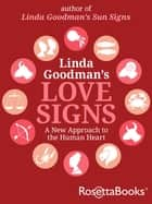 Linda Goodman's Love Signs - A New Approach to the Human Heart eBook by Linda Goodman