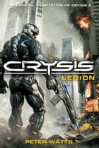 Crysis - Legion ebook by Peter Watts