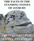The Faces in the Standing Stones of Avebury ebook by Ronald Ritter,Sussan Evermore