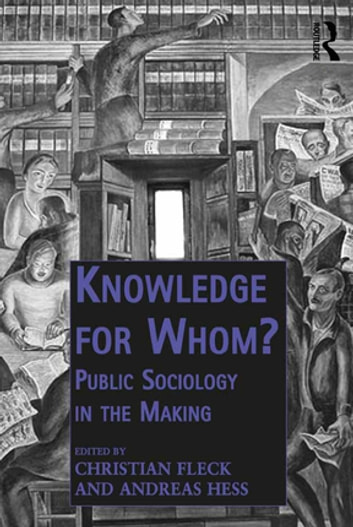 Knowledge for Whom? - Public Sociology in the Making ebook by Christian Fleck