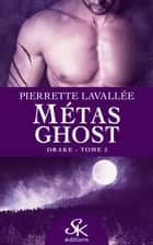 Drake - Métas Ghost, T5 ebook by Pierrette Lavallée