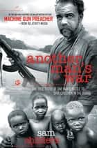 Another Man's War - The True Story of One Man's Battle to Save Children in the Sudan ebook by Sam Childers