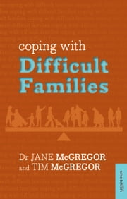 Coping with Difficult Families ebook by Jane McGregor,Tim McGregor