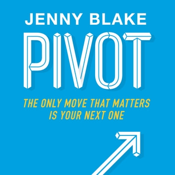Pivot - The Only Move That Matters Is Your Next One audiobook by Jenny Blake