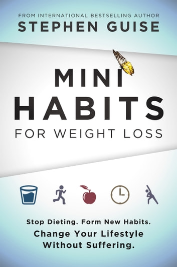 Mini habits for weight loss ebook by stephen guise 9780996435437 mini habits for weight loss stop dieting form new habits change your lifestyle fandeluxe Images