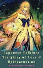 Japanese Folklore The Story of Love & Reincarnation ebook by Xenohikawa Sabrina