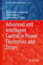 Advanced and Intelligent Control in Power Electronics and Drives ebook by Teresa Orłowska-Kowalska,Frede Blaabjerg,José Rodríguez