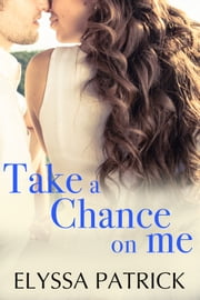Take a Chance on Me ebook by Elyssa Patrick