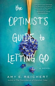 The Optimist's Guide to Letting Go ebook by Amy E. Reichert
