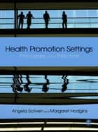 Health Promotion Settings - Principles and Practice ebook by Ms Margaret Hodgins, Angela Scriven