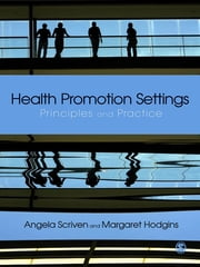 Health Promotion Settings - Principles and Practice ebook by Ms Margaret Hodgins,Angela Scriven