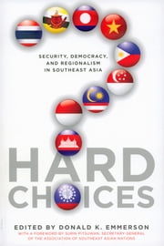 Hard Choices: Security, Democracy, and Regionalism in Southeast Asia ebook by Donald K Emmerson