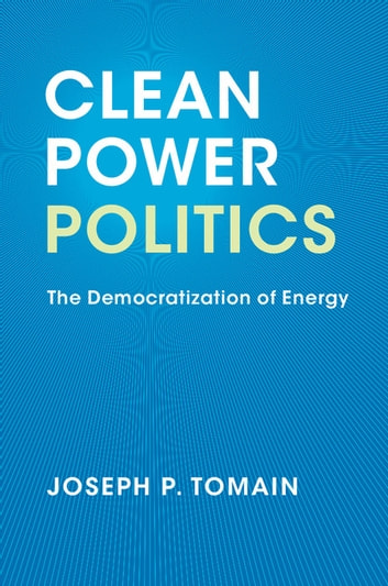 Clean Power Politics - The Democratization of Energy ebook by Joseph P. Tomain