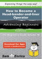How to Become a Head-bander-and-liner Operator ebook by Augustine Allan