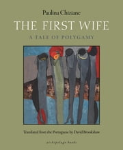 The First Wife - A Tale of Polygamy ebook by Paulina Chiziane,David Brookshaw
