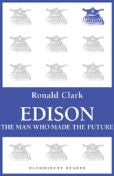 Edison - The Man Who Made the Future ebook by Ronald Clark