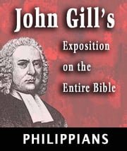 John Gill's Exposition on the Entire Bible-Book of Philippians ebook by John Gill