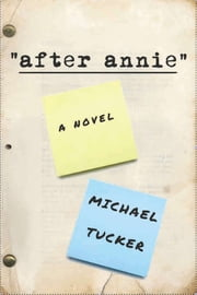 After Annie: A Novel ebook by Michael Tucker