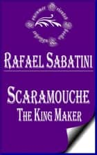 Scaramouche, The King Maker ebook by Rafael Sabatini