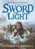Sword Of Light ebook by Katherine Roberts