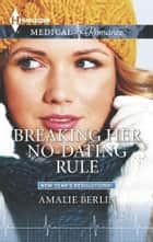 Breaking Her No-Dating Rule ebook by Amalie Berlin