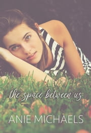 The Space Between Us ebook by Anie Michaels
