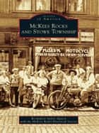McKees Rocks and Stowe Township ebook by Bernadette Sulzer Agreen, McKees Rocks Historical Society