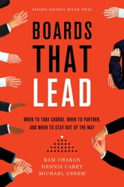 Boards That Lead - When to Take Charge, When to Partner, and When to Stay Out of the Way ebook by Ram Charan,Dennis Carey,Michael Useem