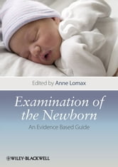 Examination of the Newborn - An Evidence Based Guide ebook by Anne Lomax