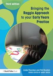 Bringing the Reggio Approach to your Early Years Practice ebook by Linda Thornton,Pat Brunton