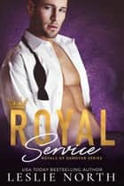 Royal Service - Royals of Danovar, #1 eBook by Leslie North