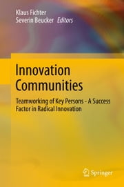 Innovation Communities - Teamworking of Key Persons - A Success Factor in Radical Innovation ebook by Klaus Fichter,Severin Beucker