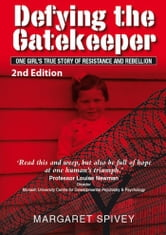 Defying the Gatekeeper - One Girl's True Story of Resistance and Rebellion ebook by Margaret Spivey