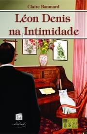 Léon Denis na intimidade ebook by Claire  Baumard