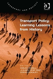 Transport Policy: Learning Lessons from History ebook by Prof Dr Colin Divall,Professor Colin G Pooley,Professor Julian Hine,Professor Margaret Grieco