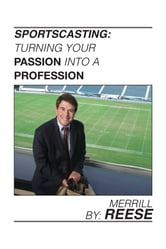 Sportscasting: Turning Your Passion Into A Profession ebook by Merrill Reese