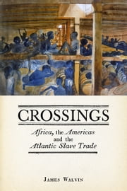 Crossings - Africa, the Americas and the Atlantic Slave Trade ebook by James Walvin