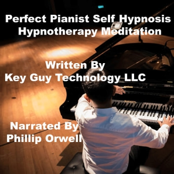 Perfect Pianist Self Hypnosis Hypnotherapy Meditation audiobook by Key Guy Technology LLC