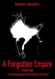 A Forgotten Empire: Vijayanagar; A Contribution To The History Of India ebook by Robert Sewell