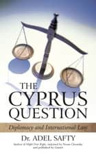 The Cyprus Question ebook by Dr. Adel Safty