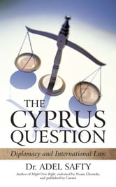 The Cyprus Question - Diplomacy and International Law ebook by Dr. Adel Safty