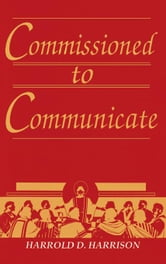 Commissioned to Communicate ebook by Harrison, Harrold D.