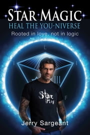 Star Magic: Heal the You-Niverse - Rooted in love, not in logic ebook by Jerry Sargeant