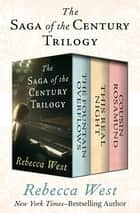 The Saga of the Century Trilogy: The Fountain Overflows, This Real Night, and Cousin Rosamund - The Fountain Overflows, This Real Night, and Cousin Rosamund ebook by Rebecca West