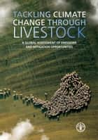 Tackling Climate Change through Livestock ebook by FAO