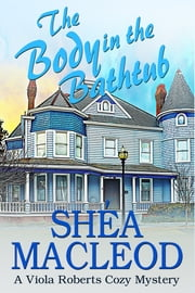 The Body in the Bathtub - A Viola Roberts Cozy Mystery ebook by Shéa MacLeod