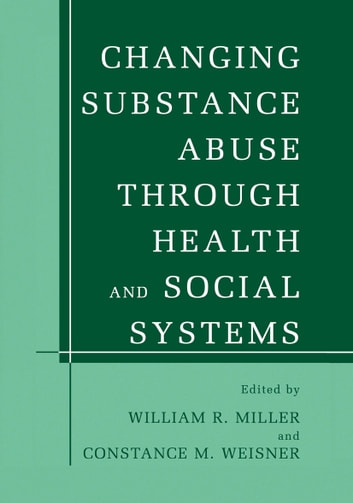 Changing Substance Abuse Through Health and Social Systems ebook by