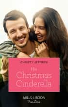His Christmas Cinderella (Mills & Boon True Love) (Montana Mavericks: What Happened to Beatrix?, Book 5) ebook by Christy Jeffries