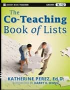 The Co-Teaching Book of Lists ebook by Katherine D. Perez, Harry K. Wong