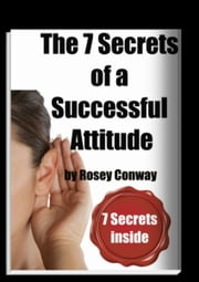 The 7 secrets of a Successful Attitude ebook by Rosey Conway